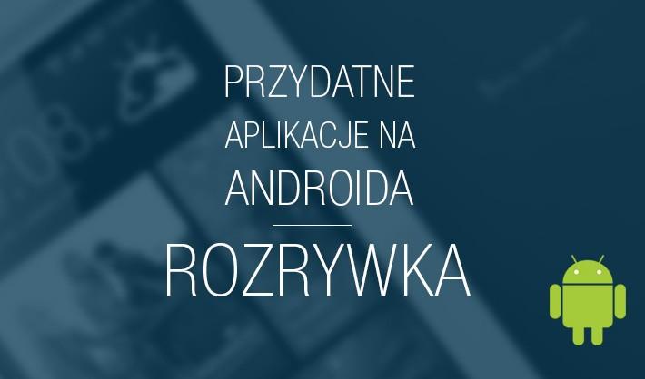 przydatne aplikacje na androida rozrywka